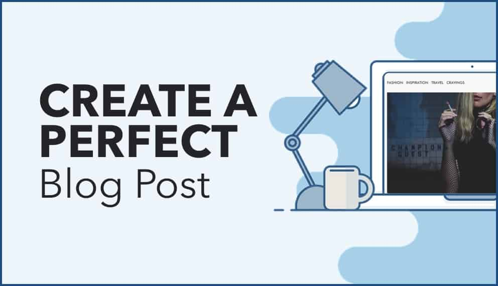 Creating an Excellent Blog Post